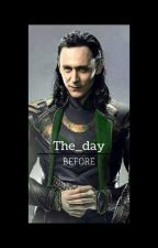"""""""The Day Before"""" (Loki x Reader Love Story) by WalkingLiterature"""
