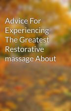 Advice For Experiencing The Greatest Restorative massage About by truman5cary