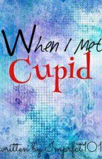 When I Met Cupid by Imprfct101