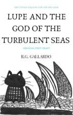 Lupe and The God of the Turbulent Seas (Original First Draft) by RGGallardo
