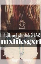 LIEBE und plötzlich STAR by mxliksgxrl