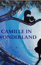 Camille in Wonderland [TERMINEE] by Cupcake95350