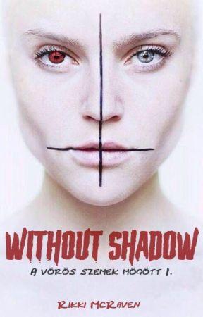 Without Shadow - A vörös szemek mögött I. by Rikki_McRaven