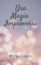 Una Magia Improvvisa by MirkoLiani