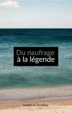 Du naufrage à la légende by Lenitra3