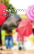Zach Herron x reader  by mouse1019