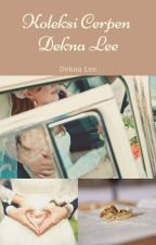 Koleksi Cerpen Dekna Lee by DeknaLee