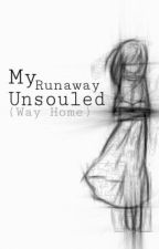 My Runaway Unsouled by IamYourQueenBee