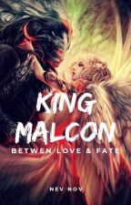KING MALCON (Betwen love and fate) by NevNov