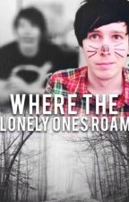 Where The Lonely One's Roam||Phan by danielxlester