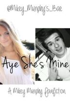 Aye She's Mine. (Mikey Murphy Fan fiction) by mikey_murphys_bae