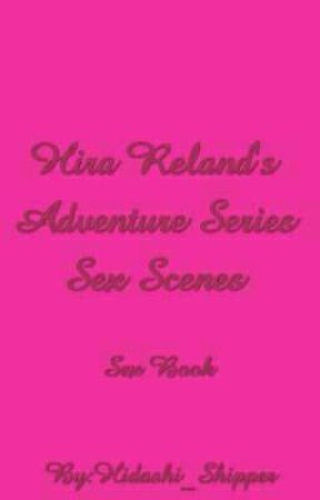 Hira Reland's Adventure Series Sex Scenes by HidashiShipper1
