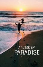 A Week In Paradise by bxwrites