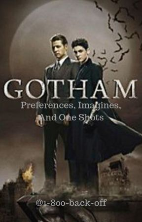Gotham Preferences, Imagines, and One shots {{ON SUMMER HIATUS}} by 1-800-back-off