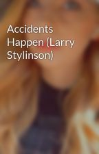 Accidents Happen (Larry Stylinson) by beautifulnightmare2