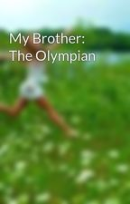 My Brother: The Olympian by pencilchewer96