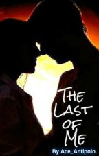 THE LAST OF ME by ace_antipolo