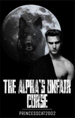 The Alpha's Unfair Curse by PrincessCat2002