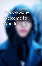 +Wowkwan+ Welcome to Wonderland by leletingz