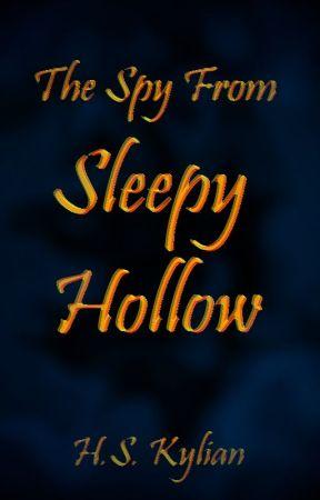 The Spy From Sleepy Hollow by HSKylian