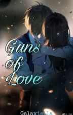 Guns Of Love (On-going) by Galaxiella