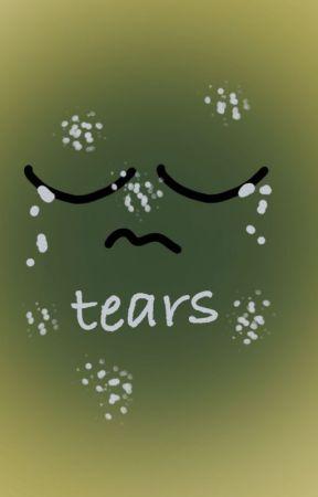 Tears by Imgoingwellokay