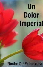 Un Dolor Imperial by nochedeprimavera