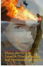 Charm the Dragon Tamer (A Charlie Weasley and Hermione Granger Love Story) by Sapphire_Winters_289