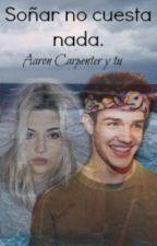 Soñar no cuesta nada (Aaron Carpenter y tu) by hecyadi