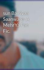 sun Bairiyaa Saanware- A MehrYa Fan Fic. by ItsNihaaa