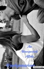 An Unexpected Affair by jaelynmarieee