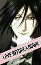 Love Before Known (Sebastian x reader) Kuroshitsuji fanfiction by blackbutlerfov