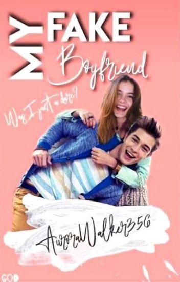 My Fake Boyfriend - AuroraWalker356 - Wattpad