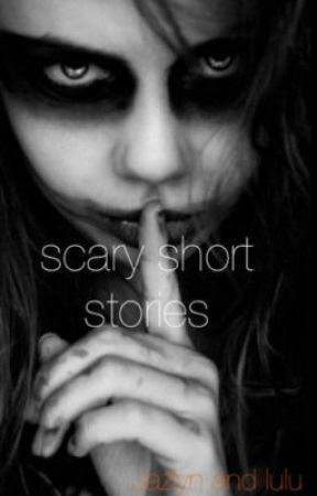Short Scary Stories by jazlynn1