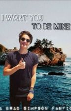 I want you to be mine // Brad Simpson Fanfiction by SannetheKing
