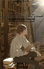 My Older Brothers Best Friends « Laurence Zvahl X Reader » by PiaraSpink