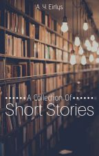 A Collection Of Short Stories by TheAnonymousAuthor02