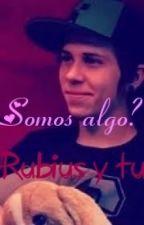 ¿Somos algo? ~ Rubius y tú by Azterizko