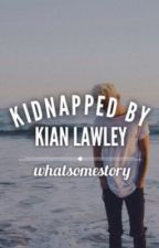 Kidnapped by Kian Lawley by whatsomestory