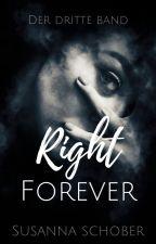 Right Forever [Bd.3] [Kapitel 1 Veröffentlicht | Coming Soon] by nosferas