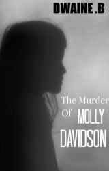 The Murder of Molly Davidson by DwainesWorld102