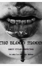 The Blood Moon...[Harry Styles] by BananadoHarry843
