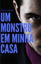 UM MONSTRO EM MINHA CASA by suelilazari