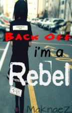 Back Off. I'm a Rebel. by MaknaeZ