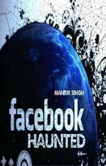 Facebook HAUNTED ! by Samsandhu1987