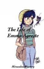 The Life of Emma Agreste: Miraculous Ladybug by MiraculousMystery