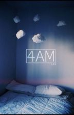 4am by cegan5sos