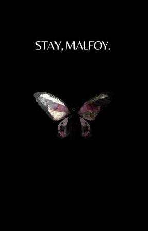 stay, malfoy ; D.M by lovingmalfoy