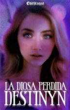 La diosa pérdida: Destinyn [Proximamente]  by edithluque