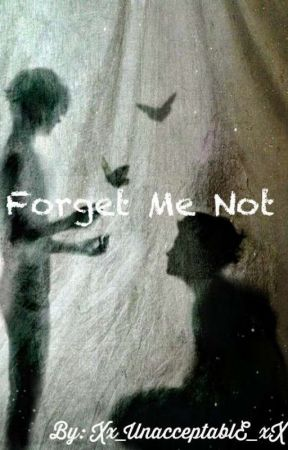 Forget Me Not by Xx_UnacceptablE_xX